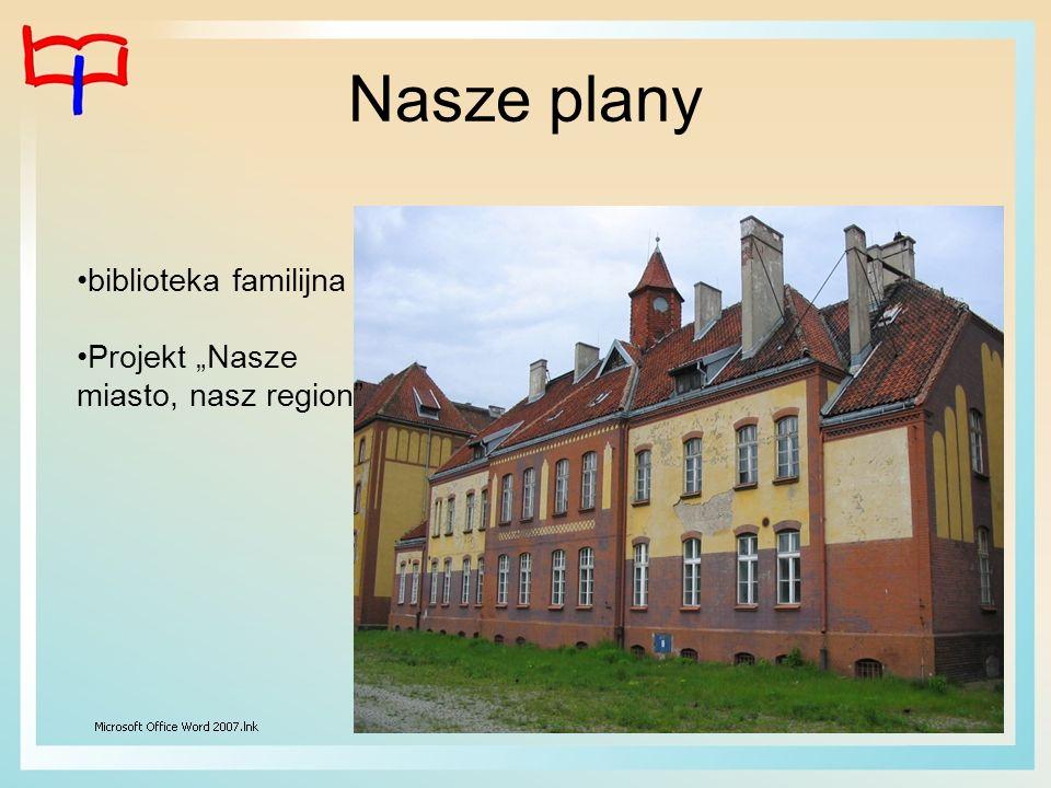 Nasze plany biblioteka familijna Projekt Nasze miasto, nasz region