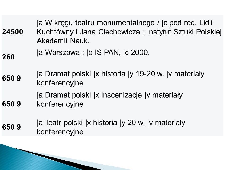 24500 |a W kręgu teatru monumentalnego / |c pod red. Lidii Kuchtówny i Jana Ciechowicza ; Instytut Sztuki Polskiej Akademii Nauk. 260 |a Warszawa : |b
