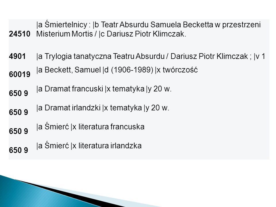 24510 |a Śmiertelnicy : |b Teatr Absurdu Samuela Becketta w przestrzeni Misterium Mortis / |c Dariusz Piotr Klimczak. 4901|a Trylogia tanatyczna Teatr