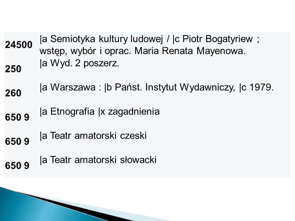 24500 |a Semiotyka kultury ludowej / |c Piotr Bogatyriew ; wstęp, wybór i oprac. Maria Renata Mayenowa. 250 |a Wyd. 2 poszerz. 260 |a Warszawa : |b Pa