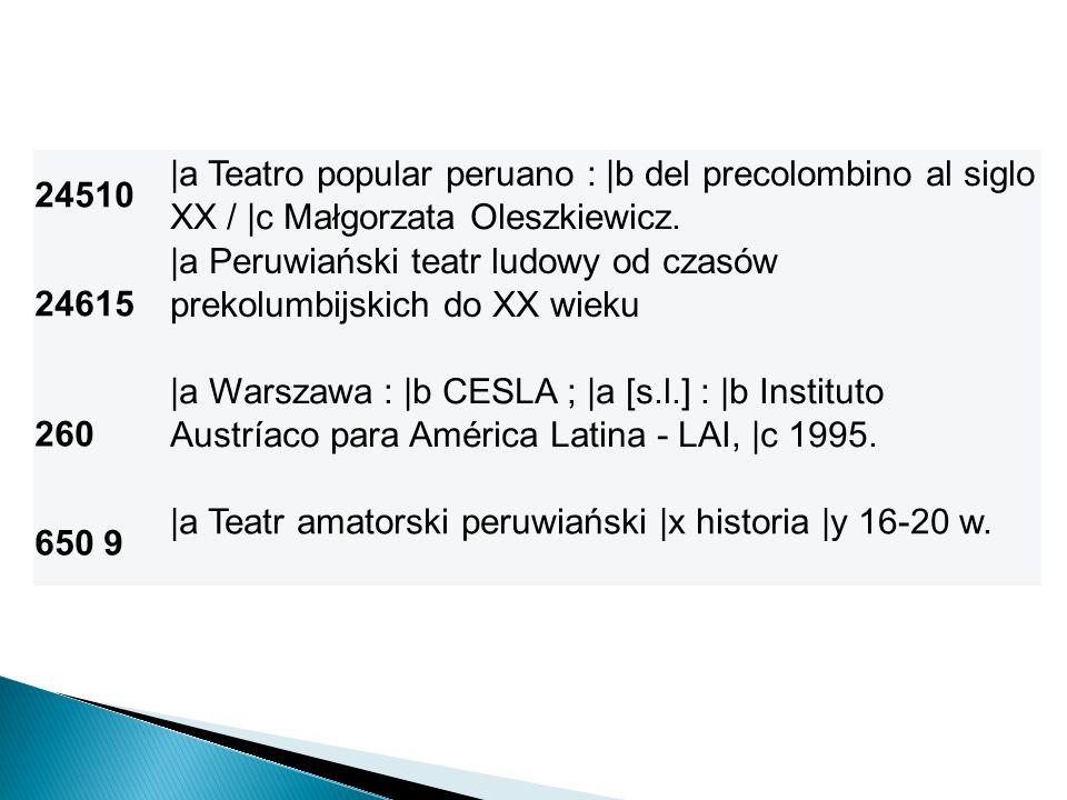 24510 |a Teatro popular peruano : |b del precolombino al siglo XX / |c Małgorzata Oleszkiewicz. 24615 |a Peruwiański teatr ludowy od czasów prekolumbi