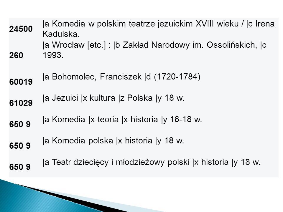 24500 |a Komedia w polskim teatrze jezuickim XVIII wieku / |c Irena Kadulska. 260 |a Wrocław [etc.] : |b Zakład Narodowy im. Ossolińskich, |c 1993. 60