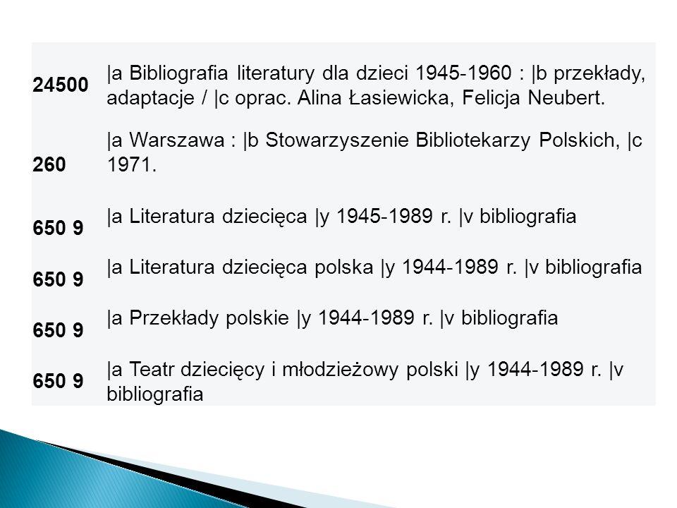 24500 |a Bibliografia literatury dla dzieci 1945-1960 : |b przekłady, adaptacje / |c oprac. Alina Łasiewicka, Felicja Neubert. 260 |a Warszawa : |b St
