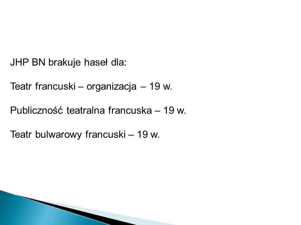 JHP BN brakuje haseł dla: Teatr francuski – organizacja – 19 w. Publiczność teatralna francuska – 19 w. Teatr bulwarowy francuski – 19 w.