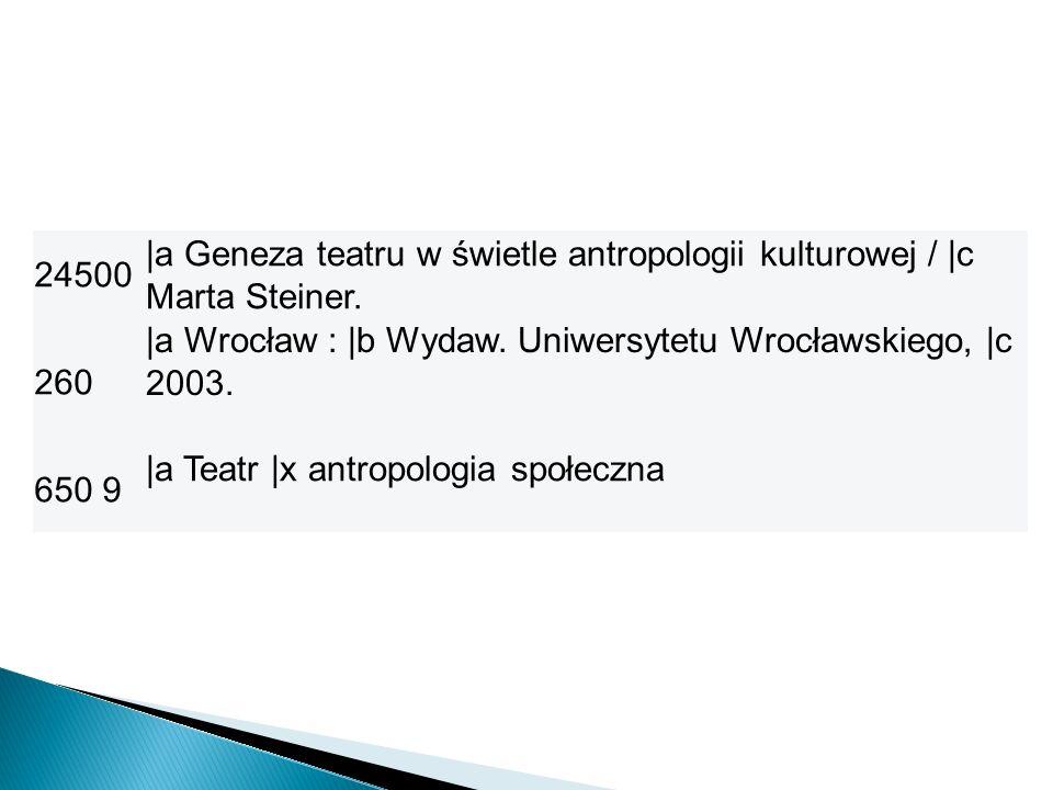 24500 |a Geneza teatru w świetle antropologii kulturowej / |c Marta Steiner. 260 |a Wrocław : |b Wydaw. Uniwersytetu Wrocławskiego, |c 2003. 650 9 |a