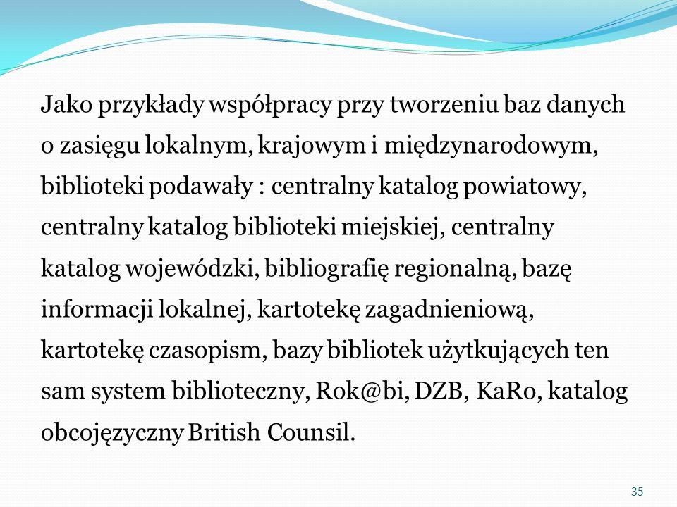 Jako przykłady współpracy przy tworzeniu baz danych o zasięgu lokalnym, krajowym i międzynarodowym, biblioteki podawały : centralny katalog powiatowy,