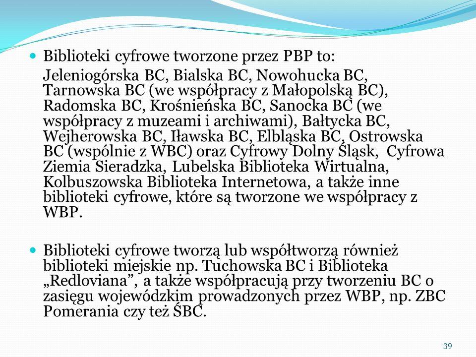 Biblioteki cyfrowe tworzone przez PBP to: Jeleniogórska BC, Bialska BC, Nowohucka BC, Tarnowska BC (we współpracy z Małopolską BC), Radomska BC, Krośn