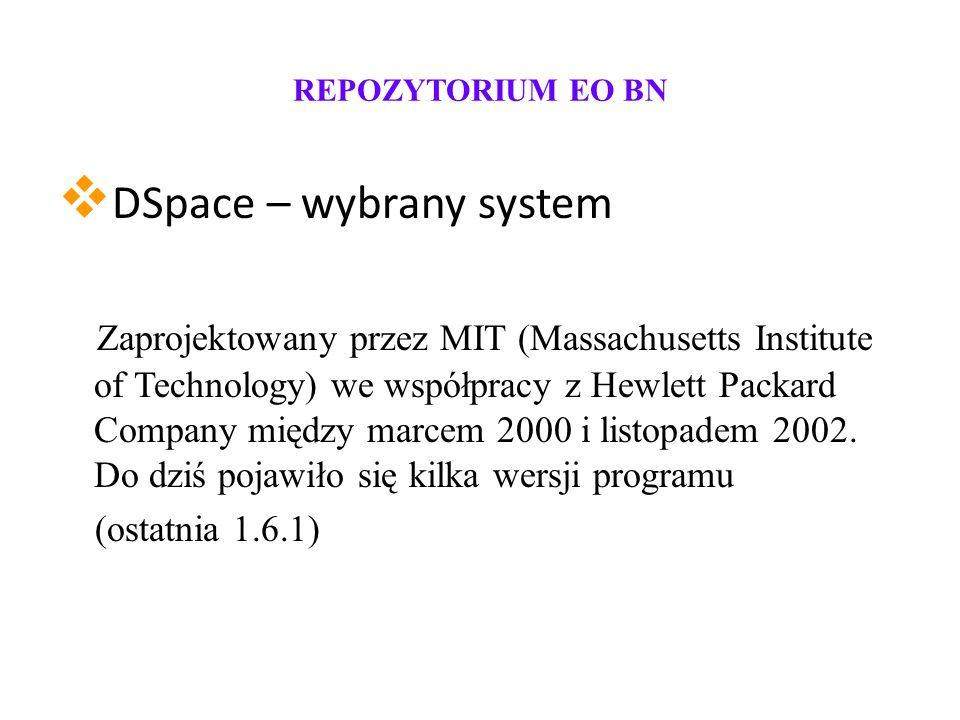 REPOZYTORIUM EO BN DSpace – wybrany system Zaprojektowany przez MIT (Massachusetts Institute of Technology) we współpracy z Hewlett Packard Company między marcem 2000 i listopadem 2002.