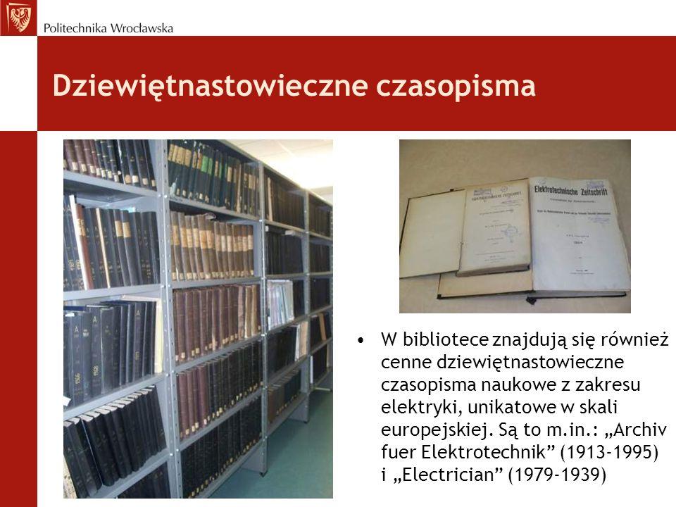 Dziewiętnastowieczne czasopisma W bibliotece znajdują się również cenne dziewiętnastowieczne czasopisma naukowe z zakresu elektryki, unikatowe w skali
