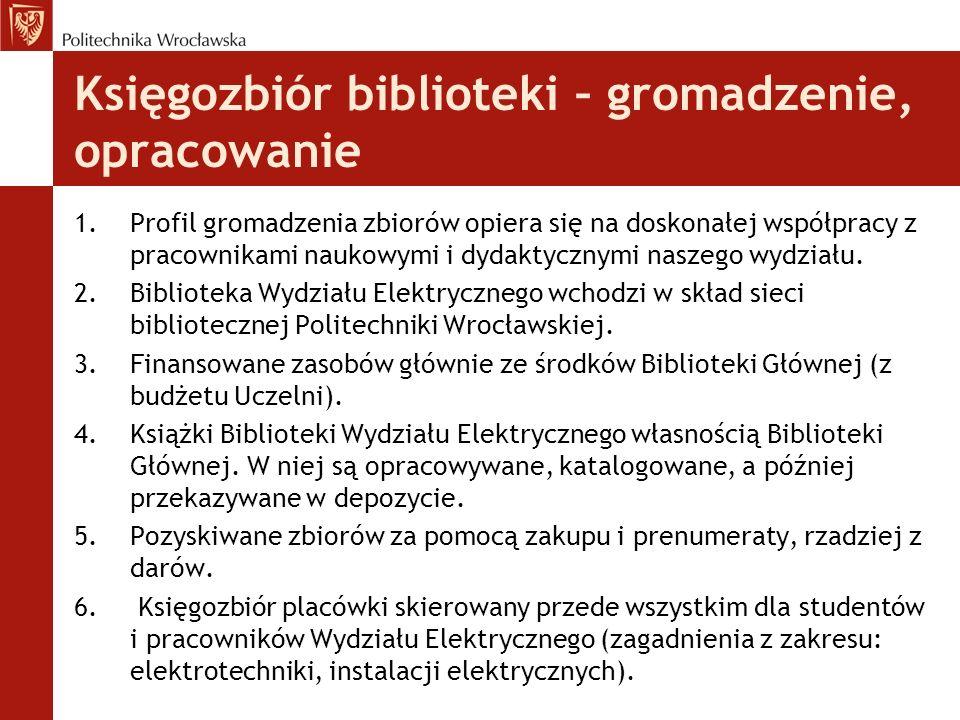 Księgozbiór biblioteki – gromadzenie, opracowanie 1.Profil gromadzenia zbiorów opiera się na doskonałej współpracy z pracownikami naukowymi i dydaktyc
