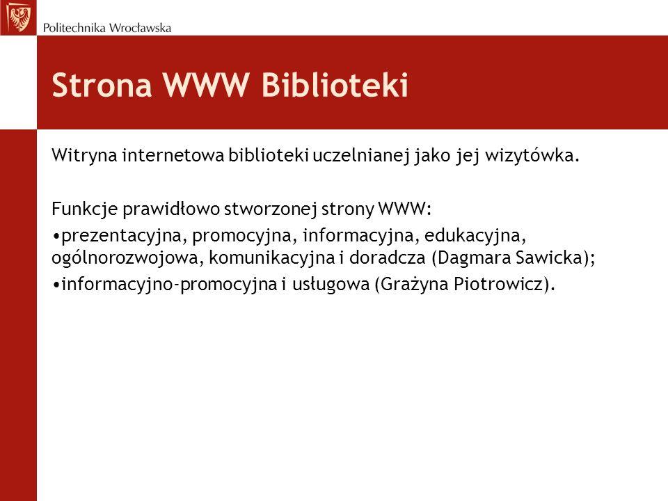 Strona WWW Biblioteki Witryna internetowa biblioteki uczelnianej jako jej wizytówka. Funkcje prawidłowo stworzonej strony WWW: prezentacyjna, promocyj
