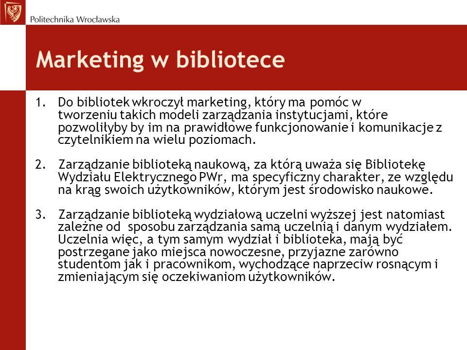 Marketing w bibliotece 1.Do bibliotek wkroczył marketing, który ma pomóc w tworzeniu takich modeli zarządzania instytucjami, które pozwoliłyby by im n