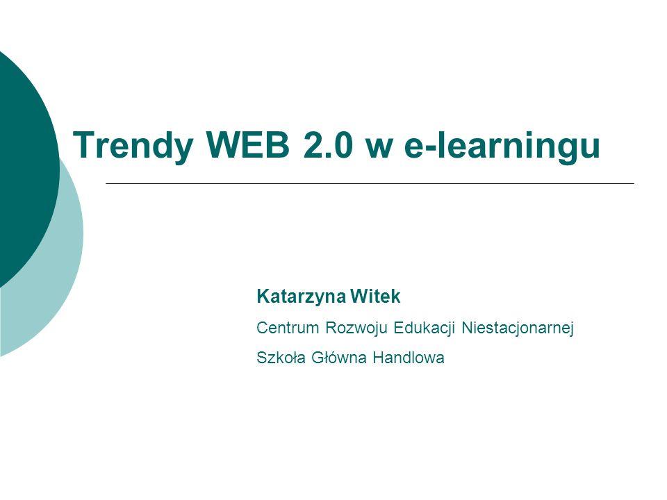 Trendy WEB 2.0 w e-learningu Katarzyna Witek Centrum Rozwoju Edukacji Niestacjonarnej Szkoła Główna Handlowa