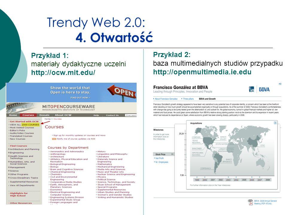 Trendy Web 2.0: 4. Otwartość Przykład 1: materiały dydaktyczne uczelni http://ocw.mit.edu/ Przykład 2: baza multimedialnych studiów przypadku http://o