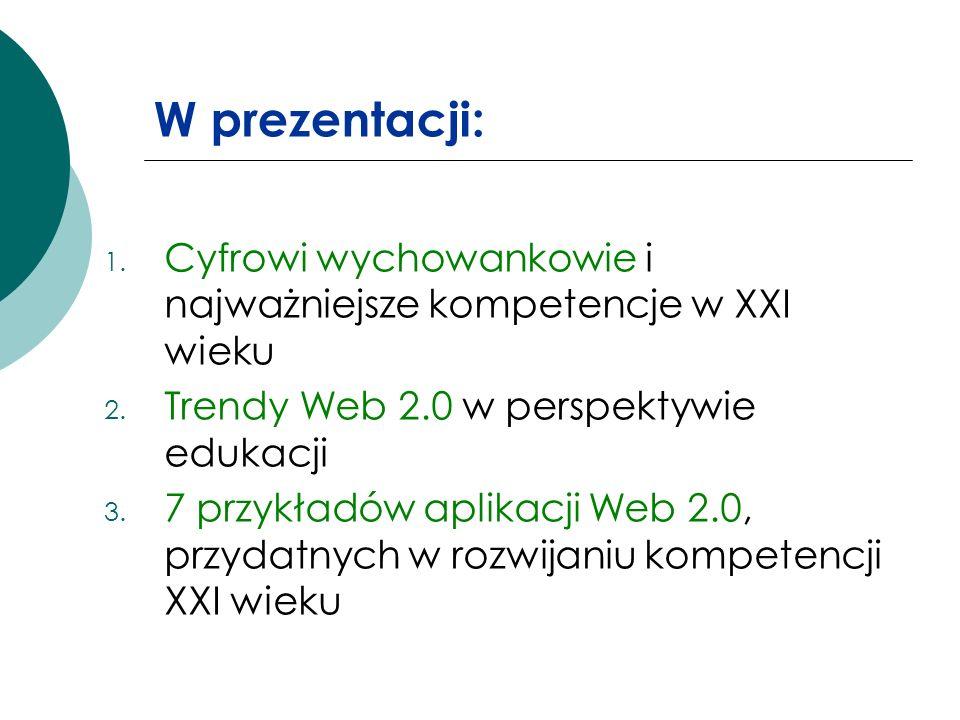 W prezentacji: 1. Cyfrowi wychowankowie i najważniejsze kompetencje w XXI wieku 2. Trendy Web 2.0 w perspektywie edukacji 3. 7 przykładów aplikacji We