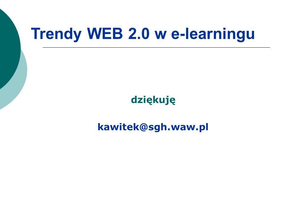 dziękuję kawitek@sgh.waw.pl Trendy WEB 2.0 w e-learningu