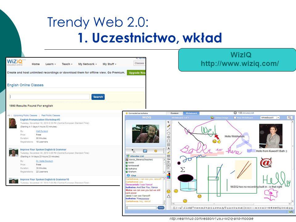 Trendy Web 2.0: 1. Uczestnictwo, wkład WizIQ http://www.wiziq.com/ http://learnhub.com/lesson/1263-wiziq-and-moodle