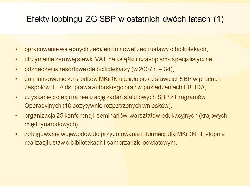 Efekty lobbingu ZG SBP w ostatnich dwóch latach (1) opracowanie wstępnych założeń do nowelizacji ustawy o bibliotekach, utrzymanie zerowej stawki VAT