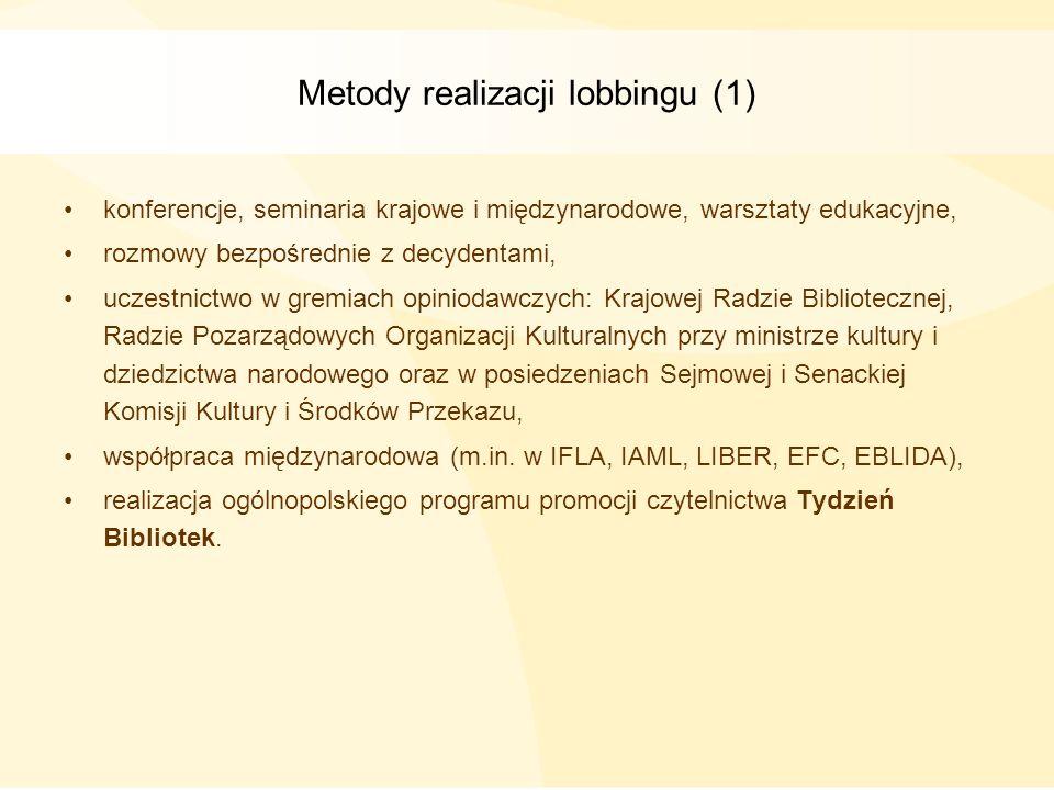 Metody realizacji lobbingu (1) konferencje, seminaria krajowe i międzynarodowe, warsztaty edukacyjne, rozmowy bezpośrednie z decydentami, uczestnictwo