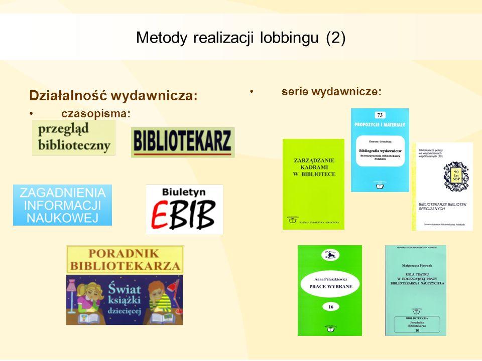 Metody realizacji lobbingu (2) Działalność wydawnicza: czasopisma: serie wydawnicze: