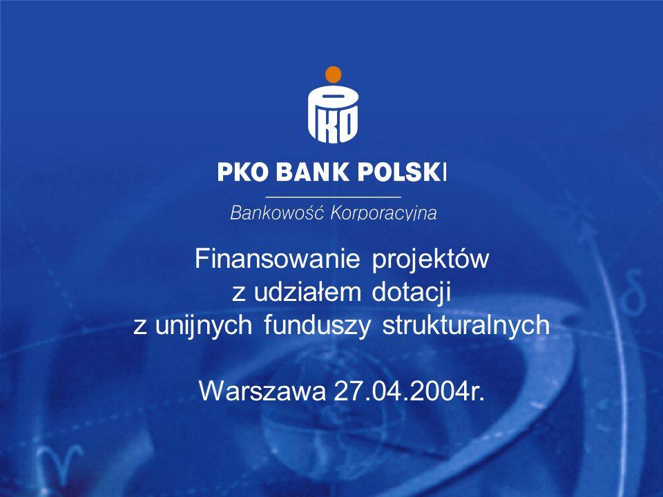Finansowanie projektów z udziałem dotacji z unijnych funduszy strukturalnych Warszawa 27.04.2004r.