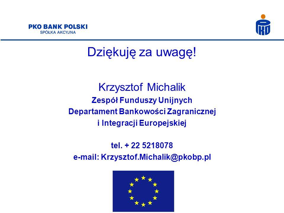 Dziękuję za uwagę! Krzysztof Michalik Zespół Funduszy Unijnych Departament Bankowości Zagranicznej i Integracji Europejskiej tel. + 22 5218078 e-mail: