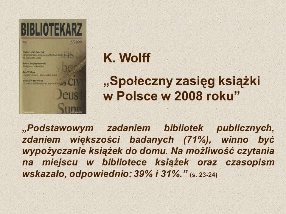 K. Wolff Społeczny zasięg książki w Polsce w 2008 roku Podstawowym zadaniem bibliotek publicznych, zdaniem większości badanych (71%), winno być wypoży