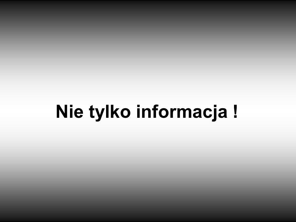 Nie tylko informacja !