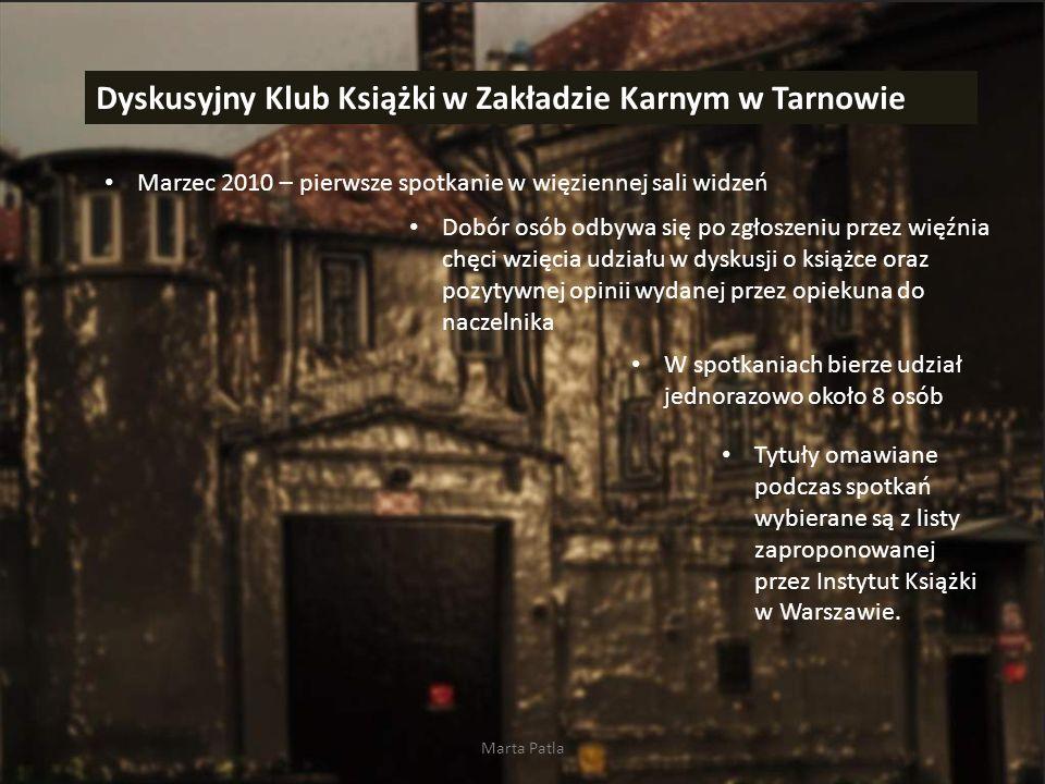 Marta Patla Dyskusyjny Klub Książki w Zakładzie Karnym w Tarnowie Marzec 2010 – pierwsze spotkanie w więziennej sali widzeń Dobór osób odbywa się po z