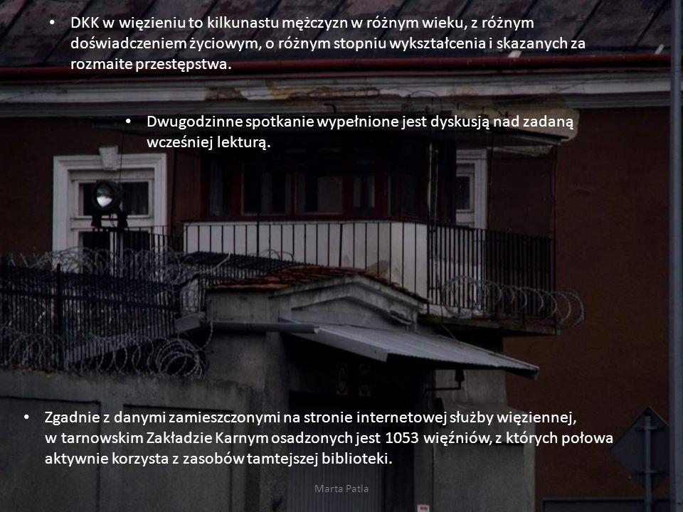 Marta Patla DKK w więzieniu to kilkunastu mężczyzn w różnym wieku, z różnym doświadczeniem życiowym, o różnym stopniu wykształcenia i skazanych za roz