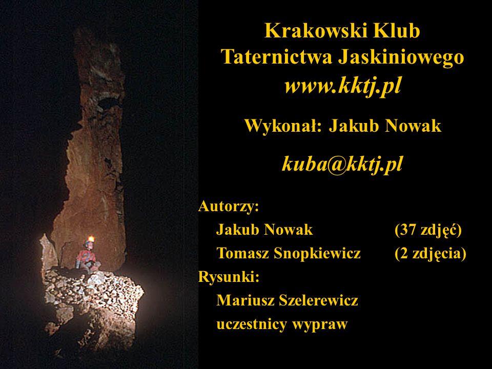 Krakowski Klub Taternictwa Jaskiniowego www.kktj.pl Autorzy: Jakub Nowak (37 zdjęć) Tomasz Snopkiewicz(2 zdjęcia) Rysunki: Mariusz Szelerewicz uczestnicy wypraw Wykonał: Jakub Nowak kuba@kktj.pl