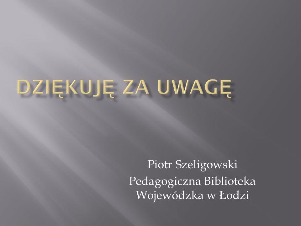Piotr Szeligowski Pedagogiczna Biblioteka Wojewódzka w Łodzi
