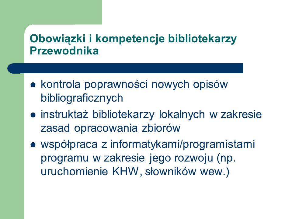 Obowiązki i kompetencje bibliotekarzy Przewodnika kontrola poprawności nowych opisów bibliograficznych instruktaż bibliotekarzy lokalnych w zakresie z