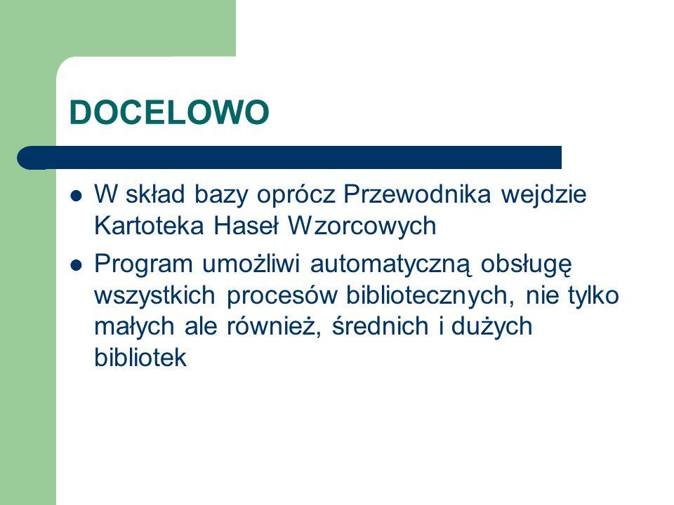DOCELOWO W skład bazy oprócz Przewodnika wejdzie Kartoteka Haseł Wzorcowych Program umożliwi automatyczną obsługę wszystkich procesów bibliotecznych,