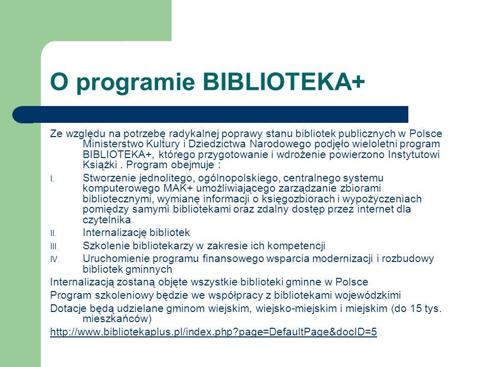 Założenia programu MAK+ Objęcie programem na początku bibliotek gminnych Automatyzacja najbardziej pracochłonnych czynności w bibliotekach (opracowanie, ewidencja zbiorów, udostępnianie) Przygotowanie programu tak, aby użytkownik - bibliotekarz był w stanie sprawnie i bez błędu w nim pracować