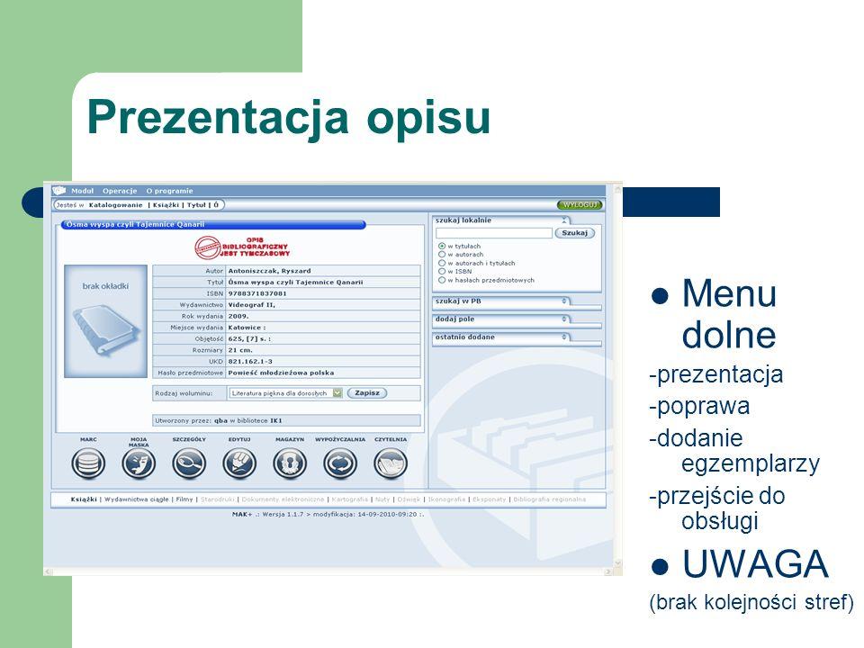 Prezentacja opisu Menu dolne -prezentacja -poprawa -dodanie egzemplarzy -przejście do obsługi UWAGA (brak kolejności stref)