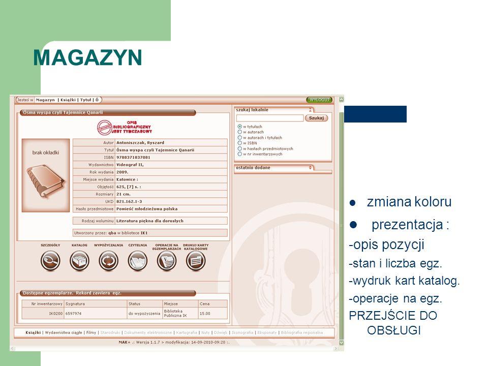 MAGAZYN zmiana koloru prezentacja : -opis pozycji -stan i liczba egz. -wydruk kart katalog. -operacje na egz. PRZEJŚCIE DO OBSŁUGI