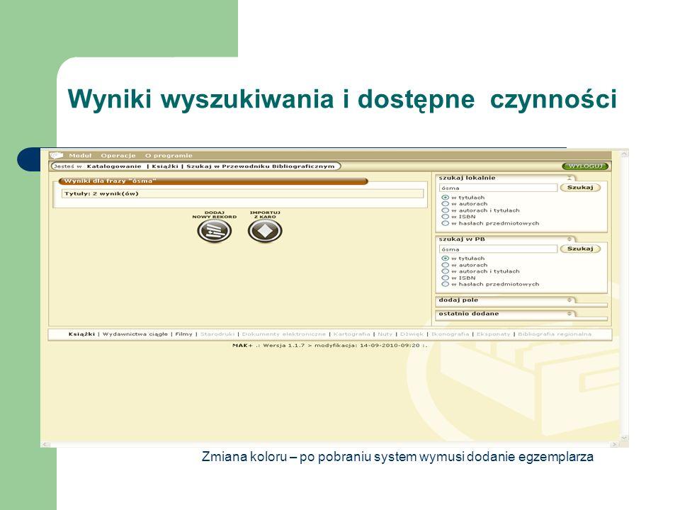 Wyniki wyszukiwania i dostępne czynności Zmiana koloru – po pobraniu system wymusi dodanie egzemplarza