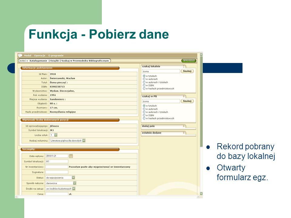 Funkcja - Pobierz dane Rekord pobrany do bazy lokalnej Otwarty formularz egz.