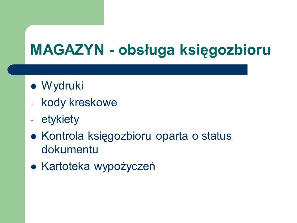 MAGAZYN - obsługa księgozbioru Wydruki - kody kreskowe - etykiety Kontrola księgozbioru oparta o status dokumentu Kartoteka wypożyczeń