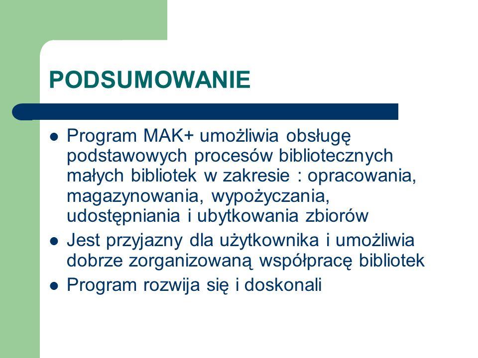 PODSUMOWANIE Program MAK+ umożliwia obsługę podstawowych procesów bibliotecznych małych bibliotek w zakresie : opracowania, magazynowania, wypożyczani