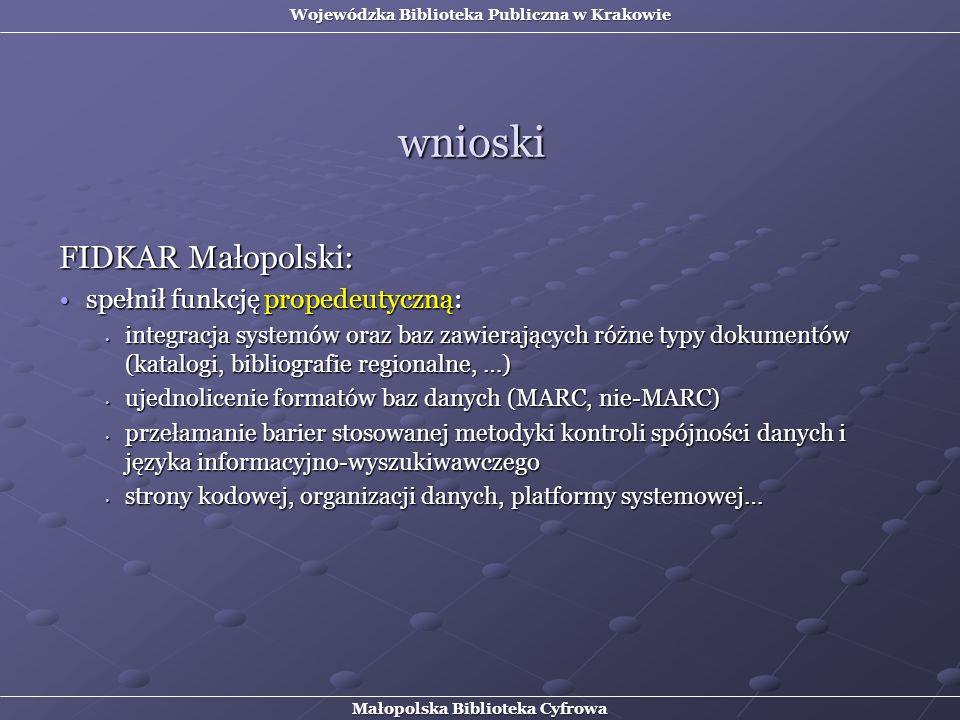 FIDKAR Małopolski: spełnił funkcję propedeutyczną:spełnił funkcję propedeutyczną: integracja systemów oraz baz zawierających różne typy dokumentów (ka