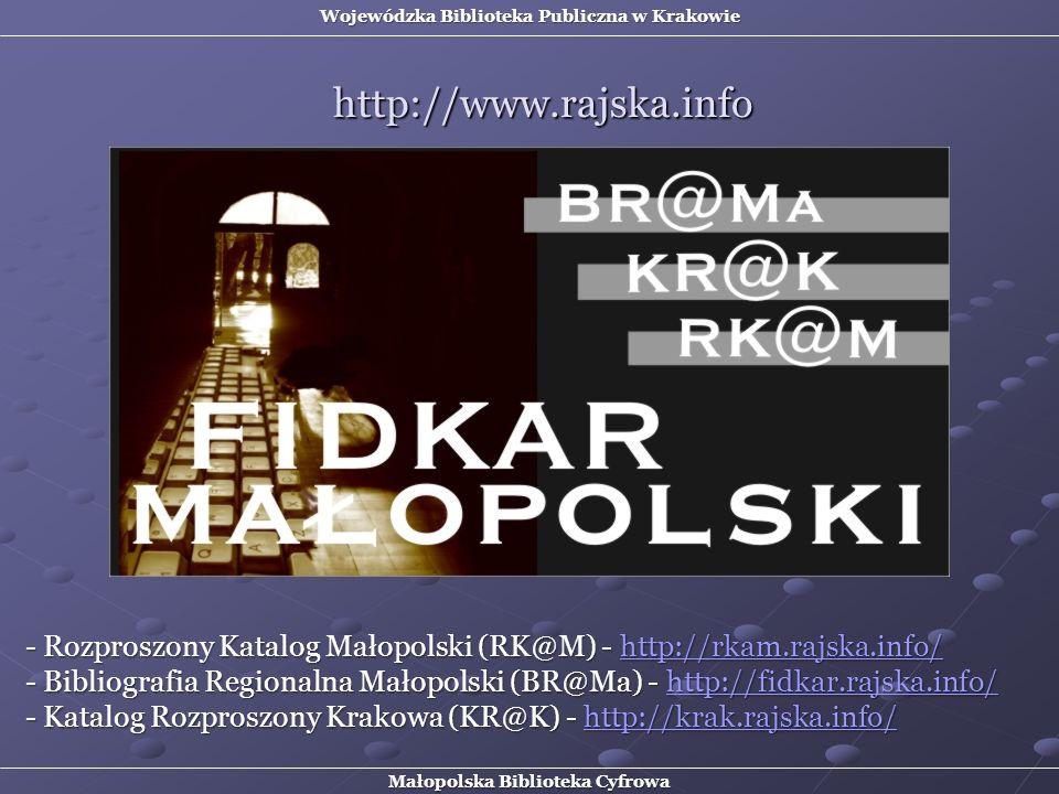http://www.rajska.info - Rozproszony Katalog Małopolski (RK@M) - http://rkam.rajska.info/ - Bibliografia Regionalna Małopolski (BR@Ma) - http://fidkar
