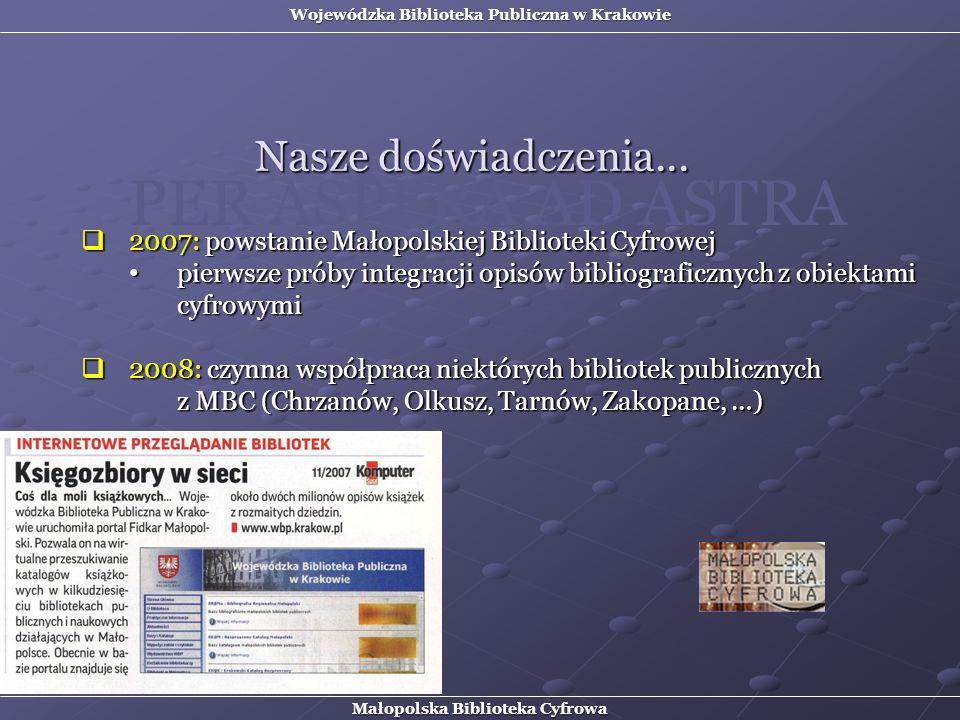 2007: powstanie Małopolskiej Biblioteki Cyfrowej 2007: powstanie Małopolskiej Biblioteki Cyfrowej pierwsze próby integracji opisów bibliograficznych z