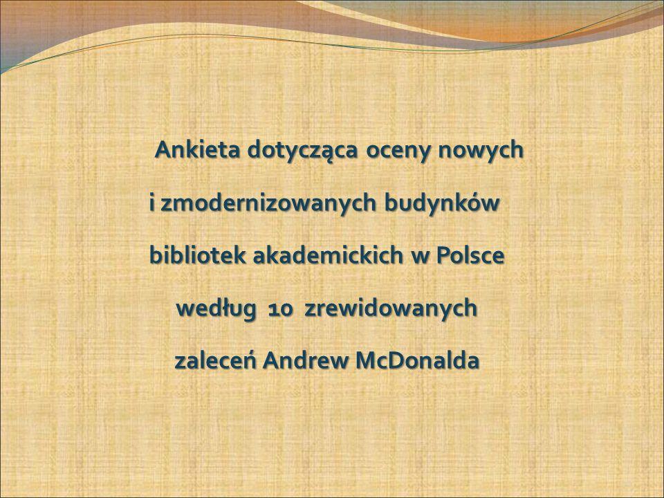 Ankieta dotycząca oceny nowych i zmodernizowanych budynków bibliotek akademickich w Polsce bibliotek akademickich w Polsce według 10 zrewidowanych według 10 zrewidowanych zaleceń Andrew McDonalda zaleceń Andrew McDonalda 14
