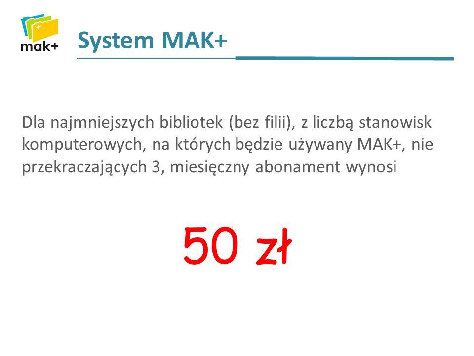 System MAK+ Dla najmniejszych bibliotek (bez filii), z liczbą stanowisk komputerowych, na których będzie używany MAK+, nie przekraczających 3, miesięczny abonament wynosi 50 zł