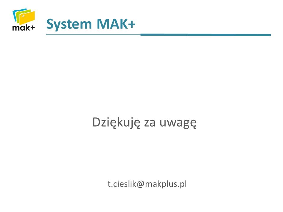 System MAK+ Dziękuję za uwagę t.cieslik@makplus.pl