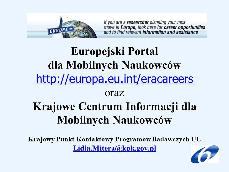 Europejski Portal dla Mobilnych Naukowców Krajowe Centrum Informacji dla Mobilnych Naukowców Krajowy Punkt Kontaktowy Programów Badawczych UE Europejski Portal dla Mobilnych Naukowców http://europa.eu.int/eracareers oraz Krajowe Centrum Informacji dla Mobilnych Naukowców Krajowy Punkt Kontaktowy Programów Badawczych UE Lidia.Mitera@kpk.gov.pl