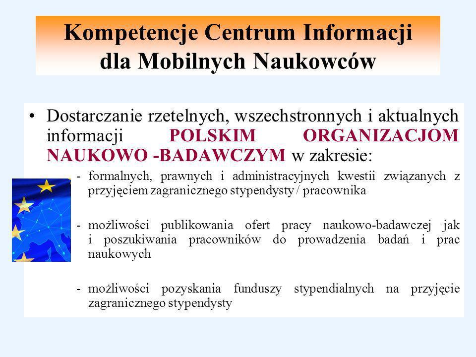 Dostarczanie rzetelnych, wszechstronnych i aktualnych informacji POLSKIM ORGANIZACJOM NAUKOWO -BADAWCZYM w zakresie: -formalnych, prawnych i administracyjnych kwestii związanych z przyjęciem zagranicznego stypendysty / pracownika -możliwości publikowania ofert pracy naukowo-badawczej jak i poszukiwania pracowników do prowadzenia badań i prac naukowych -możliwości pozyskania funduszy stypendialnych na przyjęcie zagranicznego stypendysty Kompetencje Centrum Informacji dla Mobilnych Naukowców