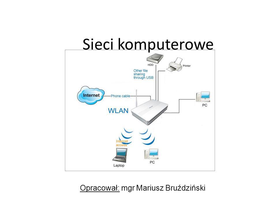 Opracował: mgr Mariusz Bruździński Sieci komputerowe